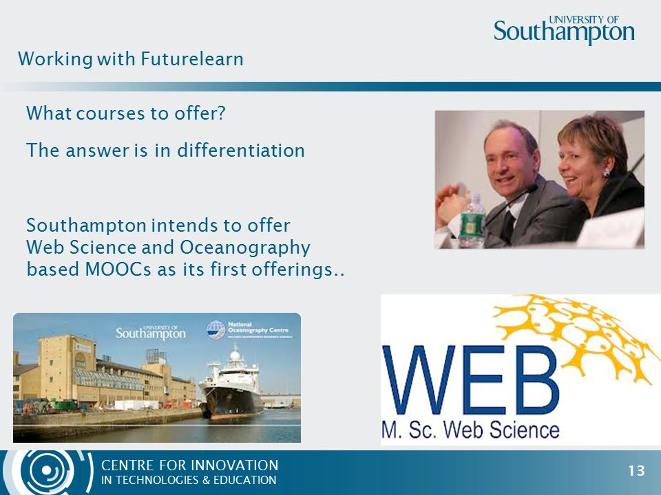 CENTRE FOR INNOVATION IN TECHNOLOGIES & EDUCATION What courses to offer? The answer is in differentiation Southampton intends to offer Web Science and