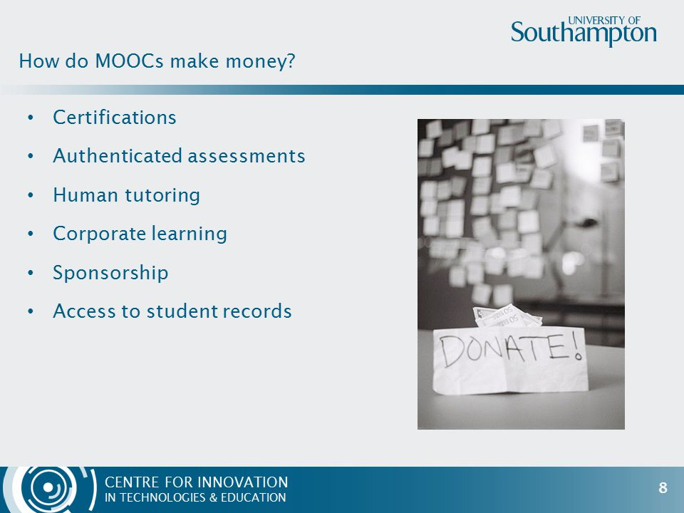 CENTRE FOR INNOVATION IN TECHNOLOGIES & EDUCATION Certifications Authenticated assessments Human tutoring Corporate learning Sponsorship Access to student records How do MOOCs make money.