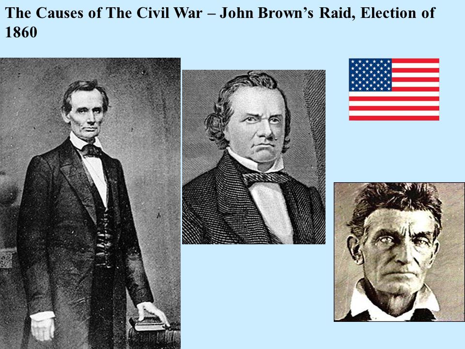 The Causes of The Civil War – John Brown's Raid, Election of 1860