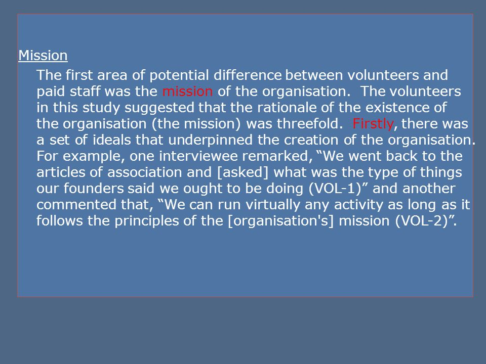 Mission The first area of potential difference between volunteers and paid staff was the mission of the organisation.