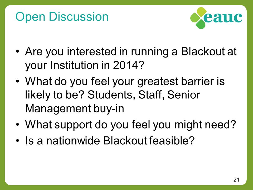 21 Open Discussion Are you interested in running a Blackout at your Institution in 2014.