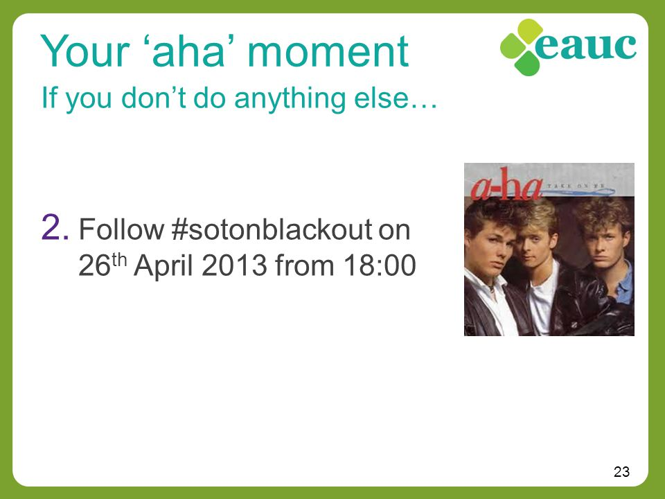 23 If you don't do anything else… Your 'aha' moment 2.