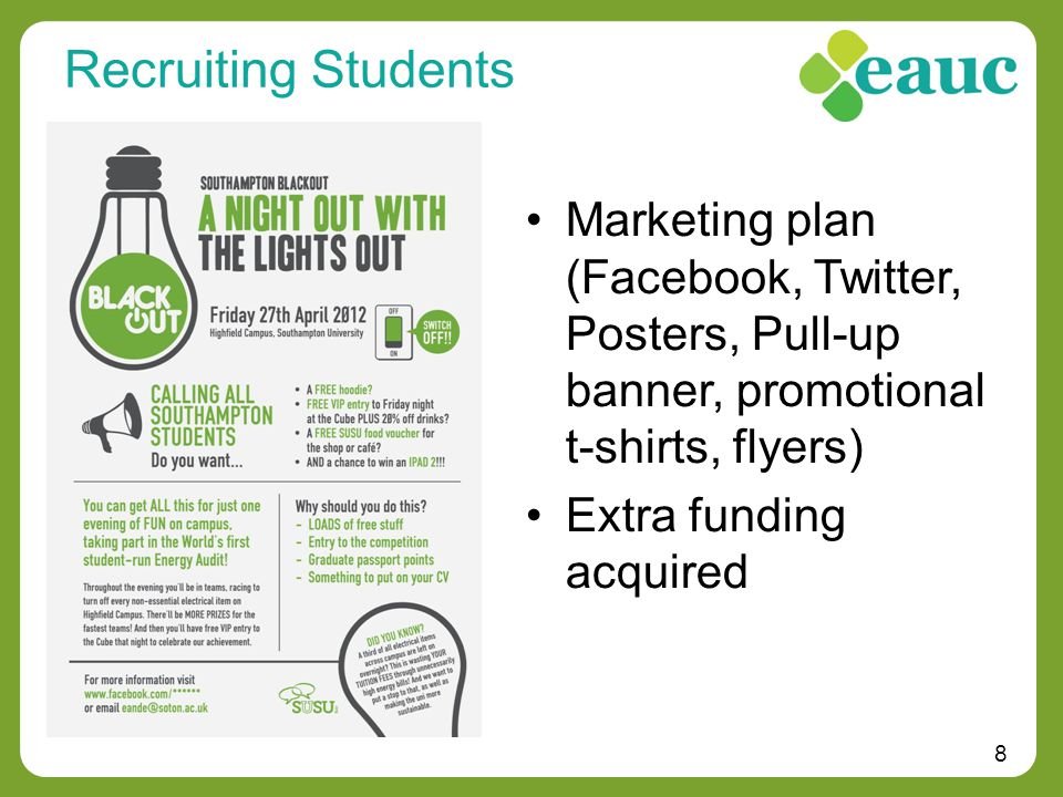8 Recruiting Students Marketing plan (Facebook, Twitter, Posters, Pull-up banner, promotional t-shirts, flyers) Extra funding acquired