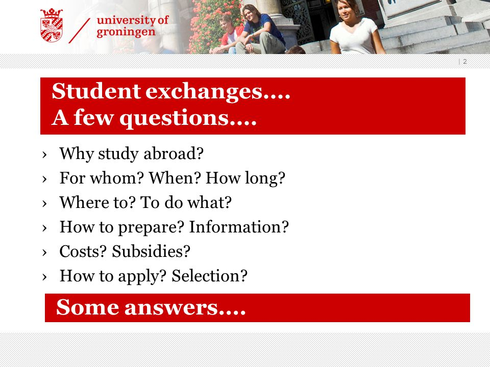 | 2 Student exchanges.... A few questions.... ›Why study abroad.