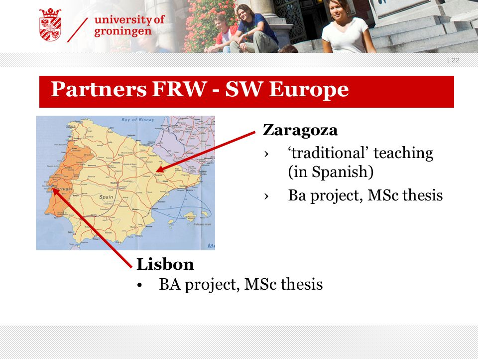 | 22 Partners FRW - SW Europe Zaragoza ›'traditional' teaching (in Spanish) ›Ba project, MSc thesis Lisbon BA project, MSc thesis
