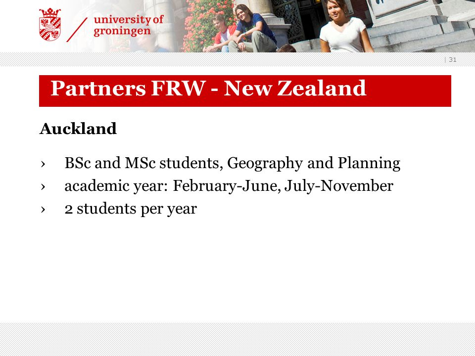 | 31 Partners FRW - New Zealand Auckland ›BSc and MSc students, Geography and Planning ›academic year: February-June, July-November ›2 students per ye
