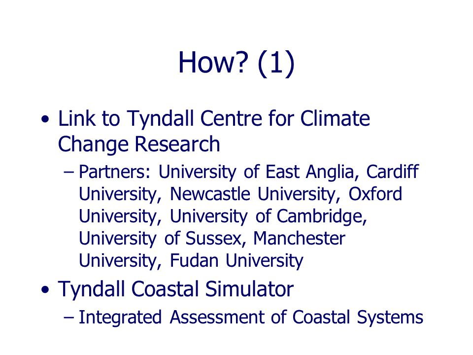 How? (1) Link to Tyndall Centre for Climate Change Research –Partners: University of East Anglia, Cardiff University, Newcastle University, Oxford Uni