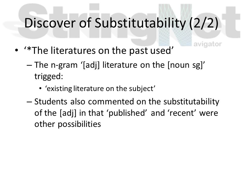 Discover of Substitutability (2/2) '*The literatures on the past used' – The n-gram '[adj] literature on the [noun sg]' trigged: 'existing literature