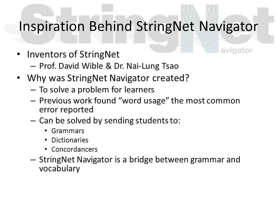 Inspiration Behind StringNet Navigator Inventors of StringNet – Prof. David Wible & Dr. Nai-Lung Tsao Why was StringNet Navigator created? – To solve