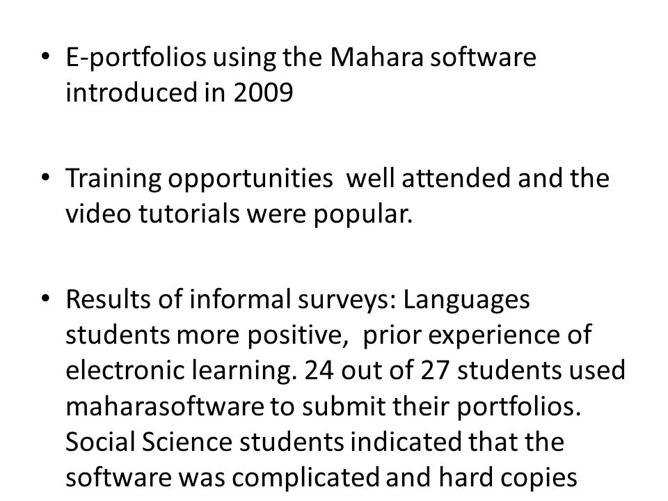 E-portfolios using the Mahara software introduced in 2009 Training opportunities well attended and the video tutorials were popular.