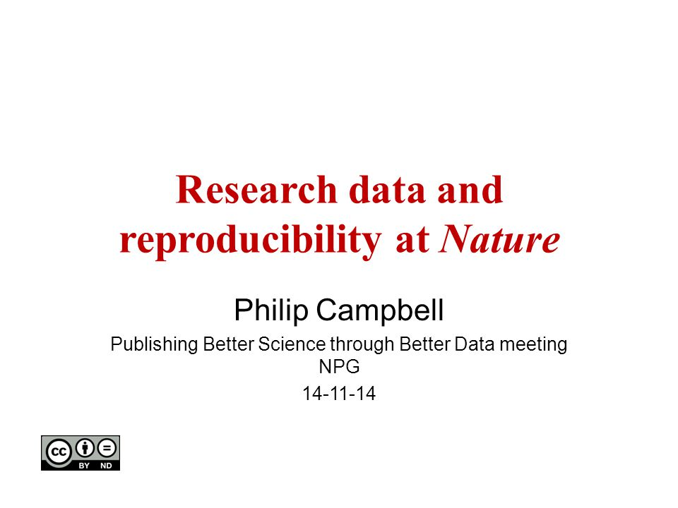 Research data and reproducibility at Nature Philip Campbell Publishing Better Science through Better Data meeting NPG 14-11-14