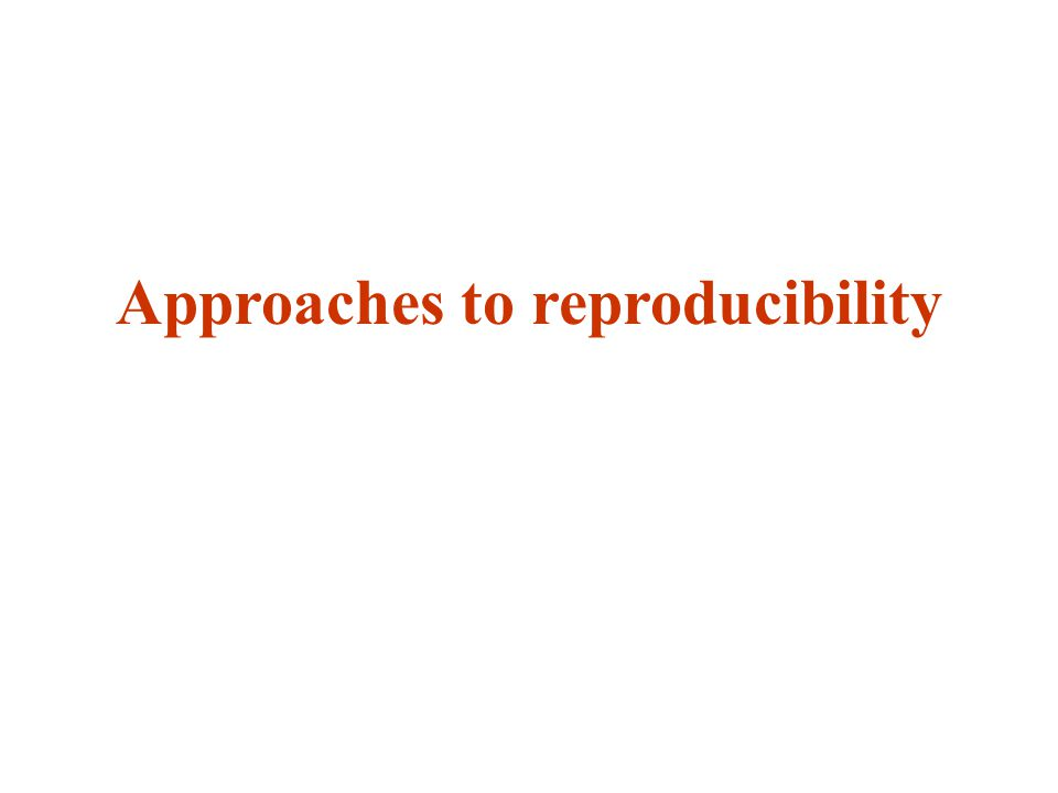 Approaches to reproducibility