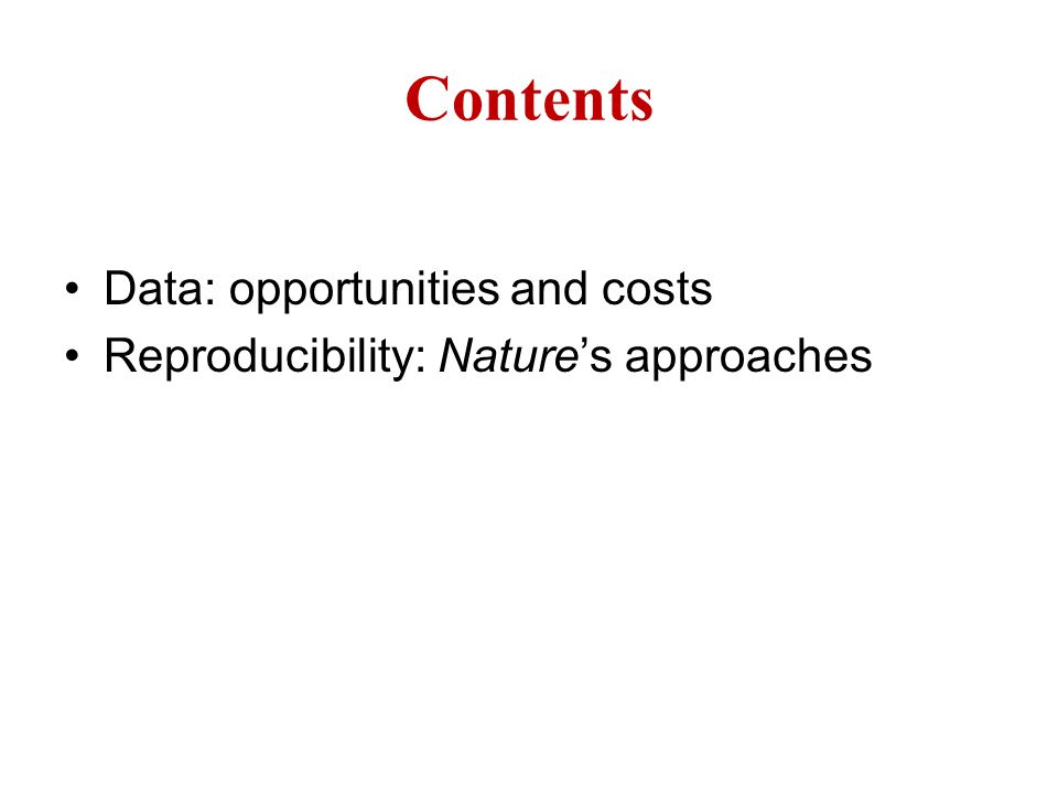Contents Data: opportunities and costs Reproducibility: Nature's approaches