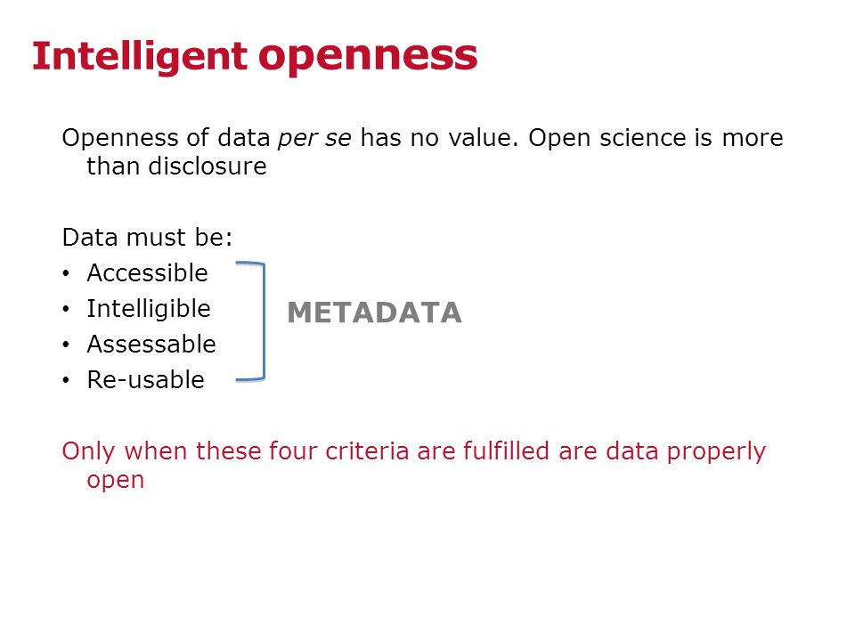 Intelligent openness Openness of data per se has no value.
