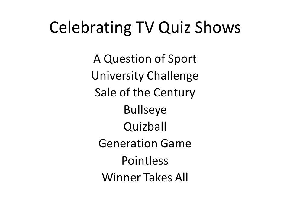 Celebrating TV Quiz Shows A Question of Sport University Challenge Sale of the Century Bullseye Quizball Generation Game Pointless Winner Takes All