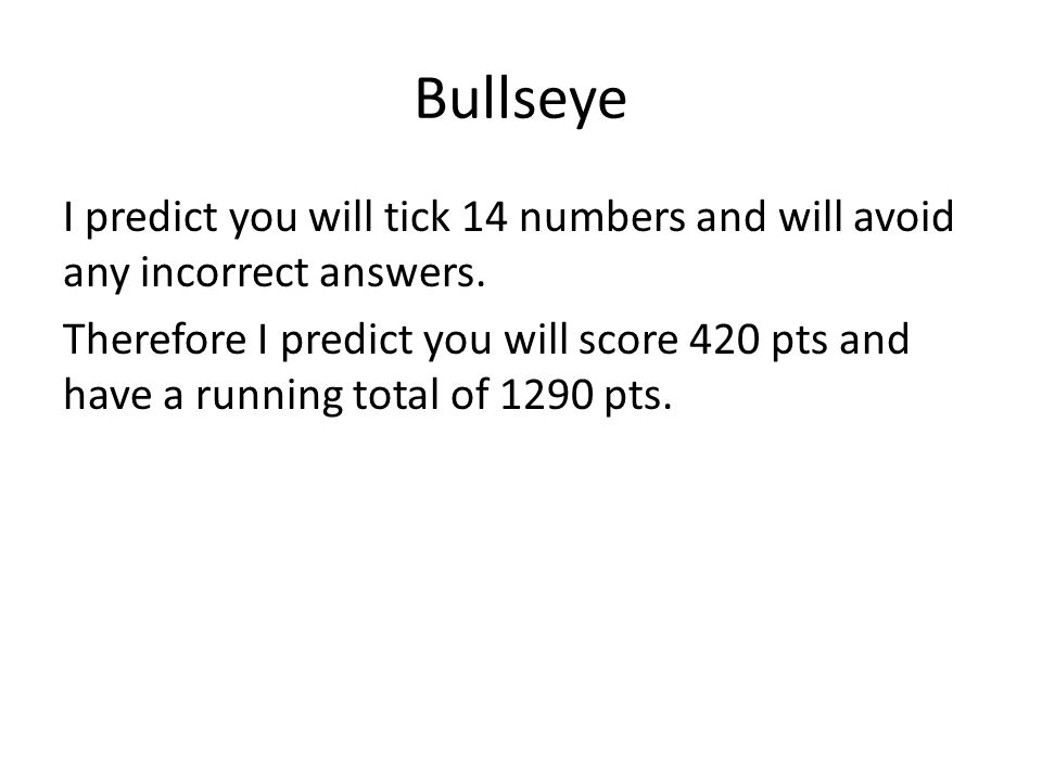 Bullseye I predict you will tick 14 numbers and will avoid any incorrect answers.