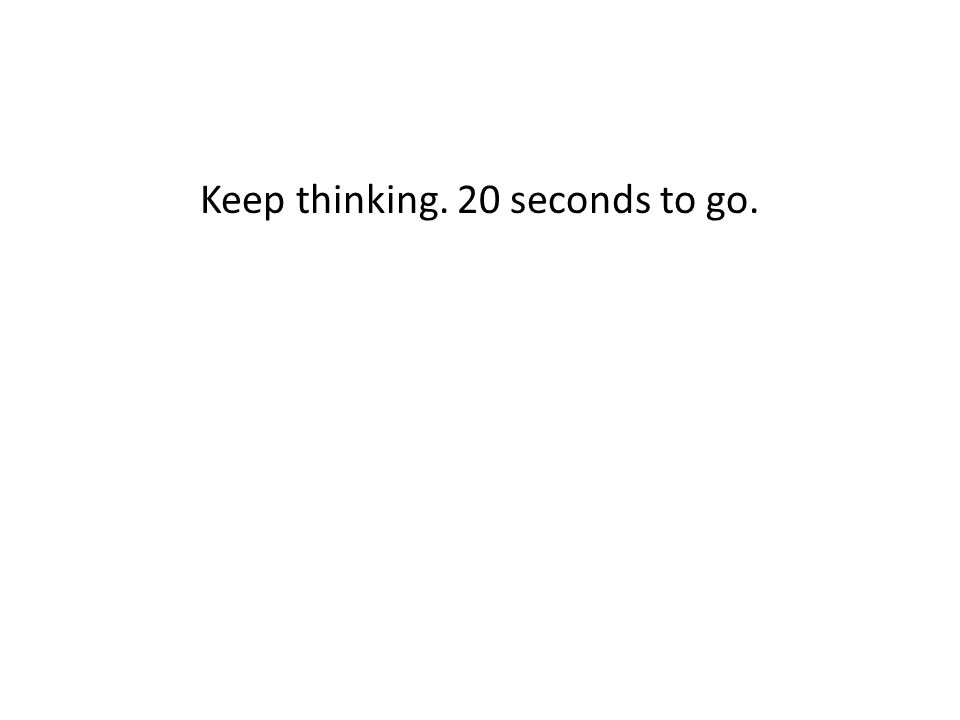 Keep thinking. 20 seconds to go.