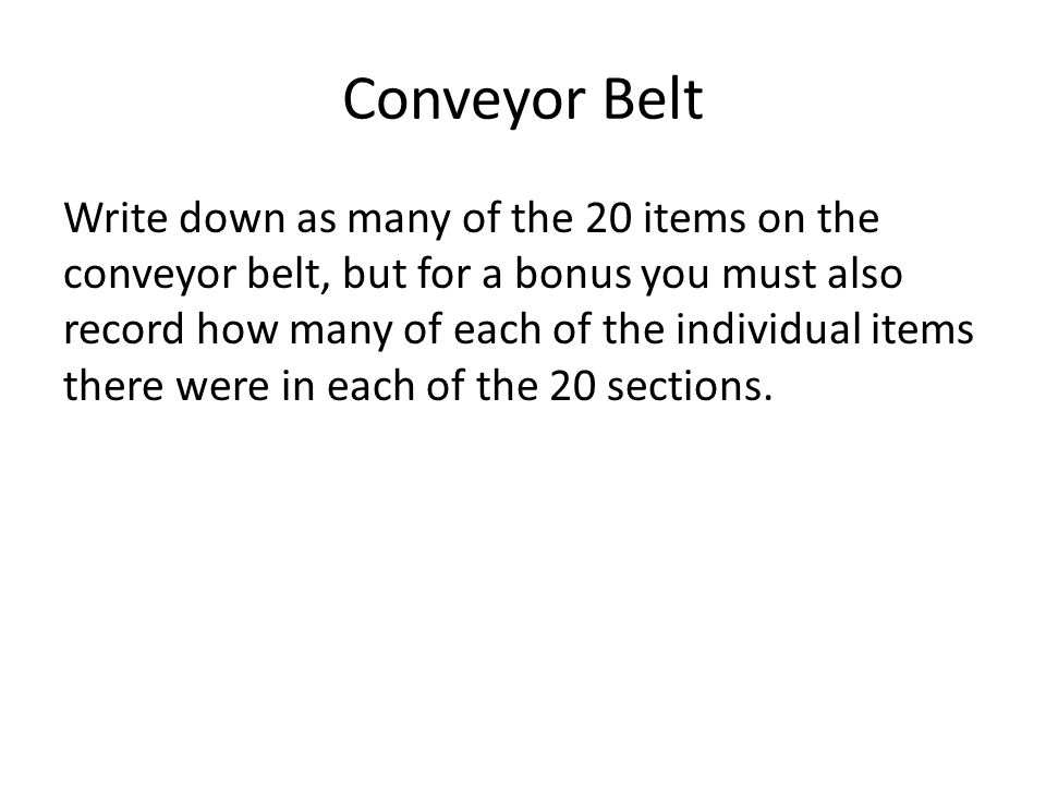 Conveyor Belt Write down as many of the 20 items on the conveyor belt, but for a bonus you must also record how many of each of the individual items there were in each of the 20 sections.