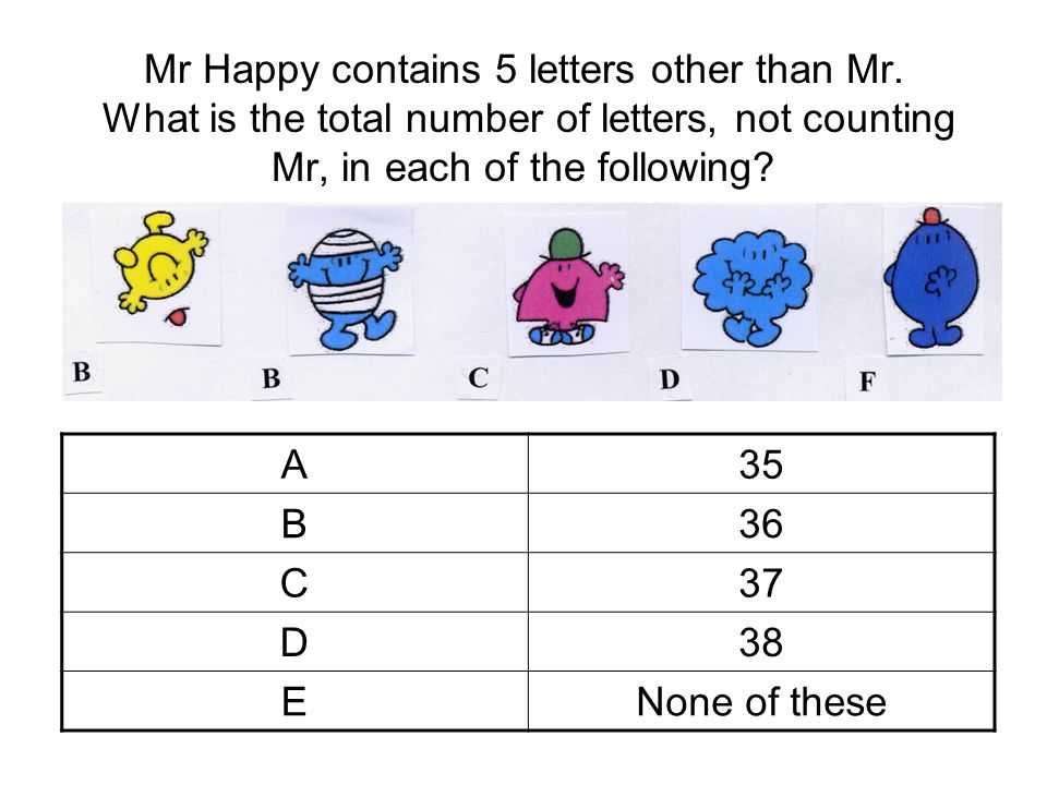 Mr Happy contains 5 letters other than Mr.