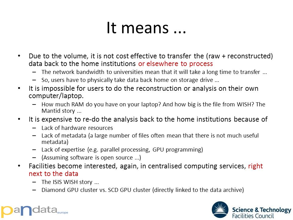 It means... Due to the volume, it is not cost effective to transfer the (raw + reconstructed) data back to the home institutions or elsewhere to proce