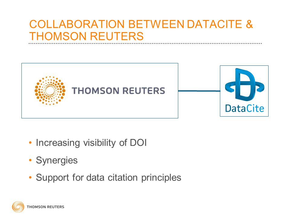 ©2010 Thomson Reuters COLLABORATION BETWEEN DATACITE & THOMSON REUTERS Increasing visibility of DOI Synergies Support for data citation principles