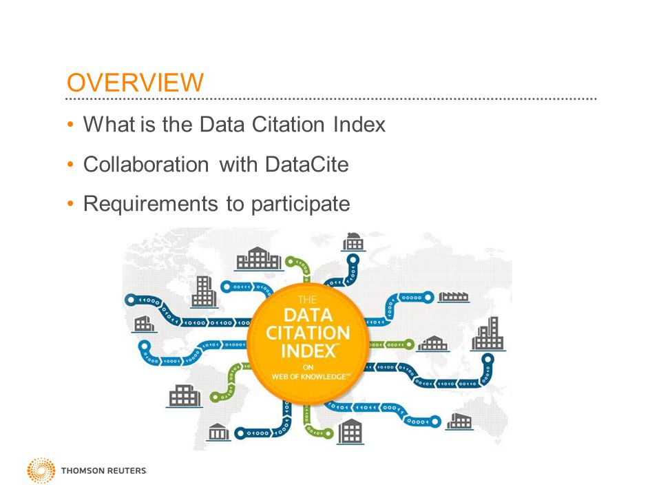 ©2010 Thomson Reuters OVERVIEW What is the Data Citation Index Collaboration with DataCite Requirements to participate