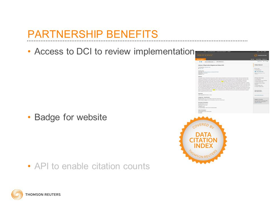 ©2010 Thomson Reuters PARTNERSHIP BENEFITS Access to DCI to review implementation Badge for website API to enable citation counts