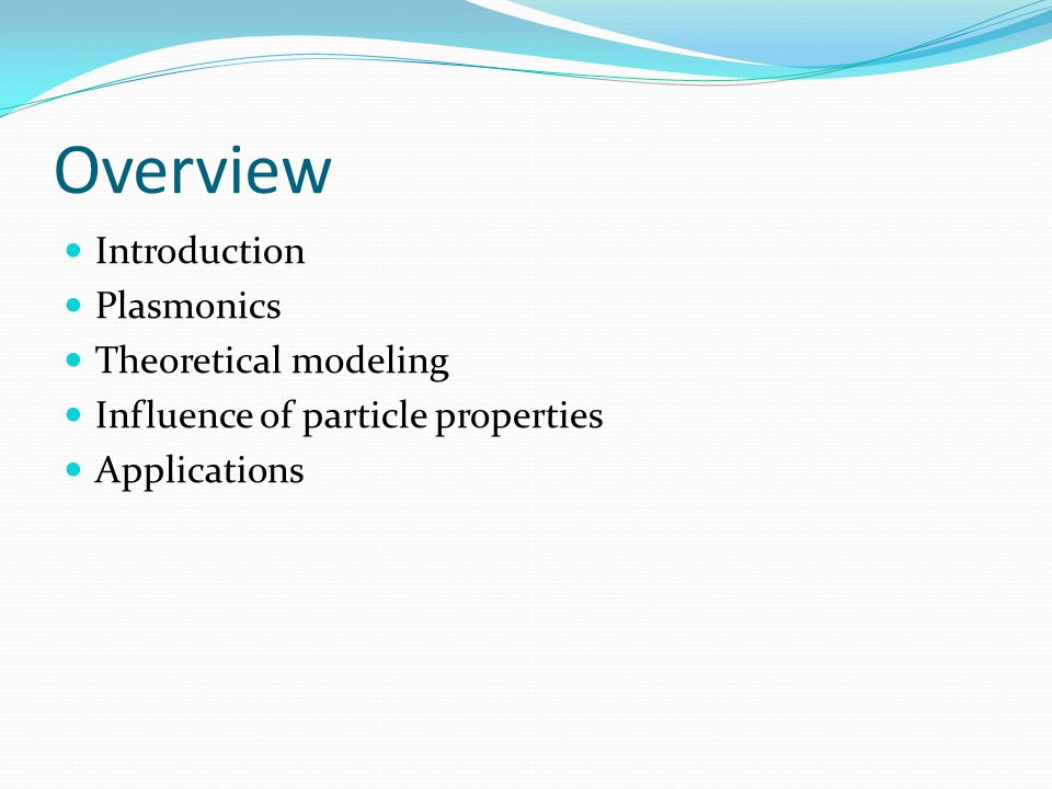 Overview Introduction Plasmonics Theoretical modeling Influence of particle properties Applications