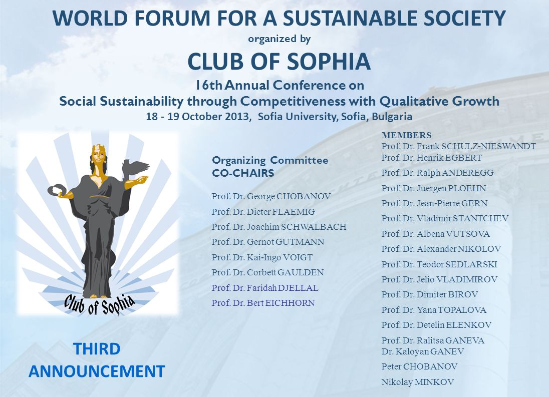 WORLD FORUM FOR A SUSTAINABLE SOCIETY organized by CLUB OF SOPHIA 16th Annual Conference on Social Sustainability through Competitiveness with Qualitative Growth 18 - 19 October 2013, Sofia University, Sofia, Bulgaria Organizing Committee CO-CHAIRS Prof.