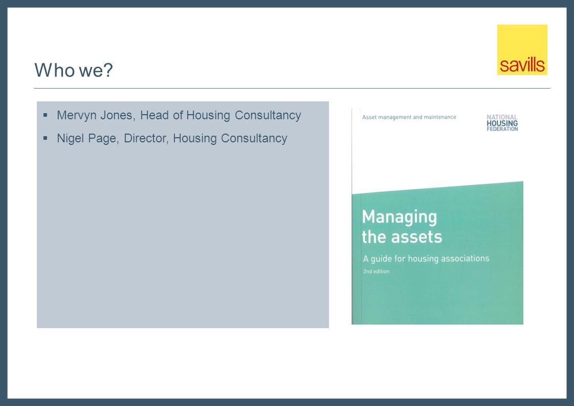 Who we?  Mervyn Jones, Head of Housing Consultancy  Nigel Page, Director, Housing Consultancy