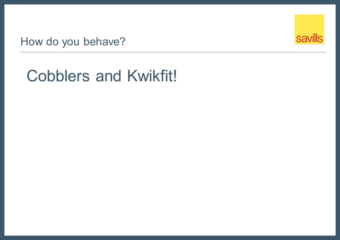 How do you behave? Cobblers and Kwikfit!