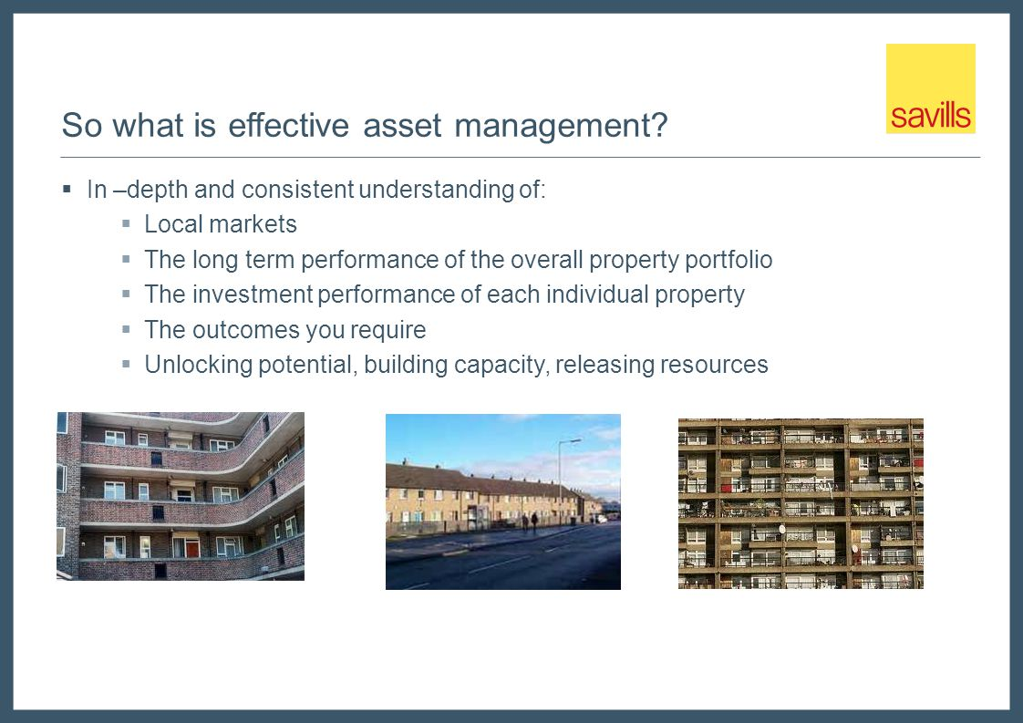 Balancing your objectives: Effective asset management  Incorporates the return on your investment  The triple bottom line  Economic  Social  Environmental Bearable Social Environment Economic Equitable Sustainable Viable