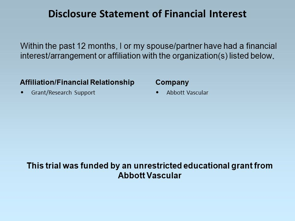 Disclosure Statement of Financial Interest Grant/Research Support Abbott Vascular.