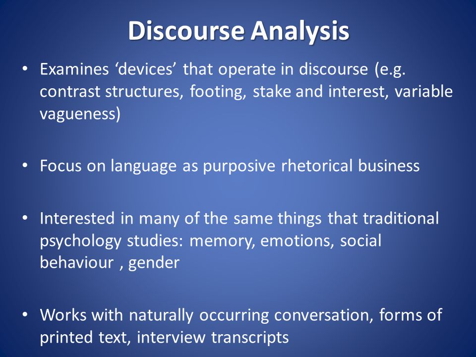 Discourse Analysis Examines 'devices' that operate in discourse (e.g.