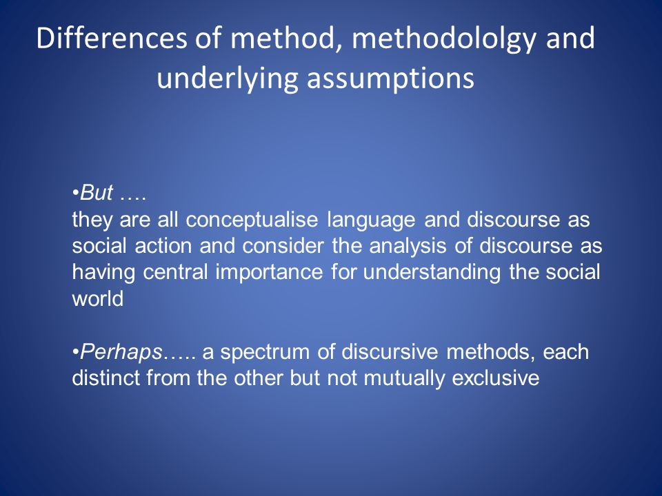 Differences of method, methodololgy and underlying assumptions But ….
