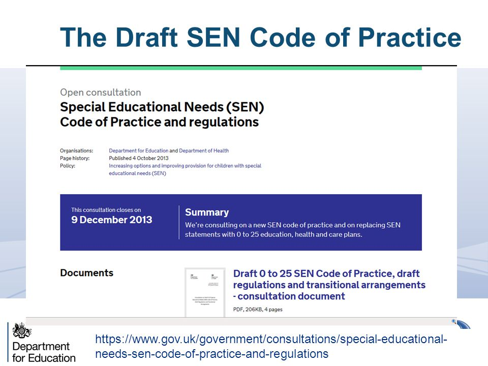 The Draft SEN Code of Practice https://www.gov.uk/government/consultations/special-educational- needs-sen-code-of-practice-and-regulations