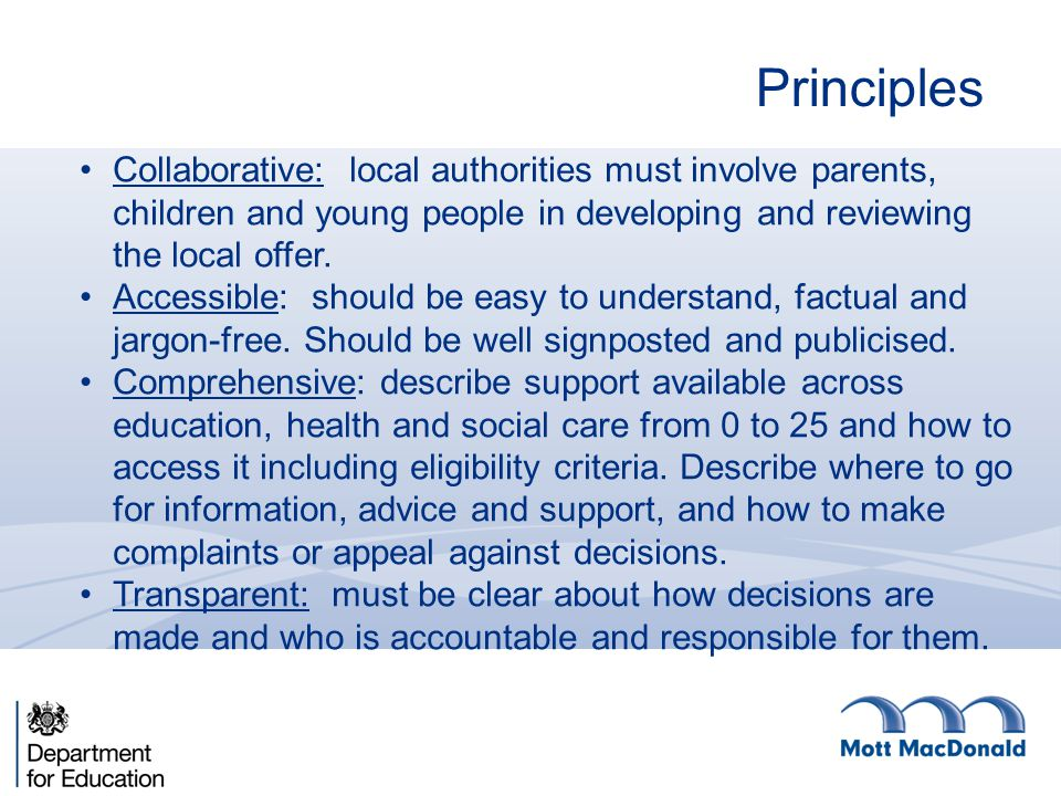 Principles Collaborative: local authorities must involve parents, children and young people in developing and reviewing the local offer. Accessible: s
