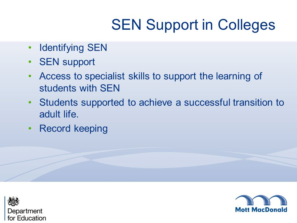SEN Support in Colleges Identifying SEN SEN support Access to specialist skills to support the learning of students with SEN Students supported to ach