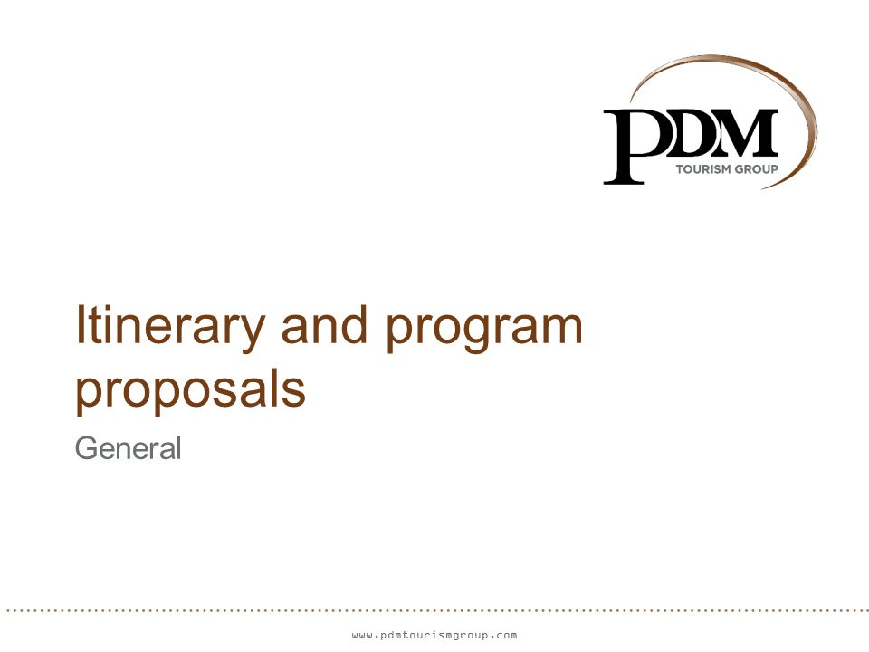 www.pdmtourismgroup.com Itinerary and program proposals General