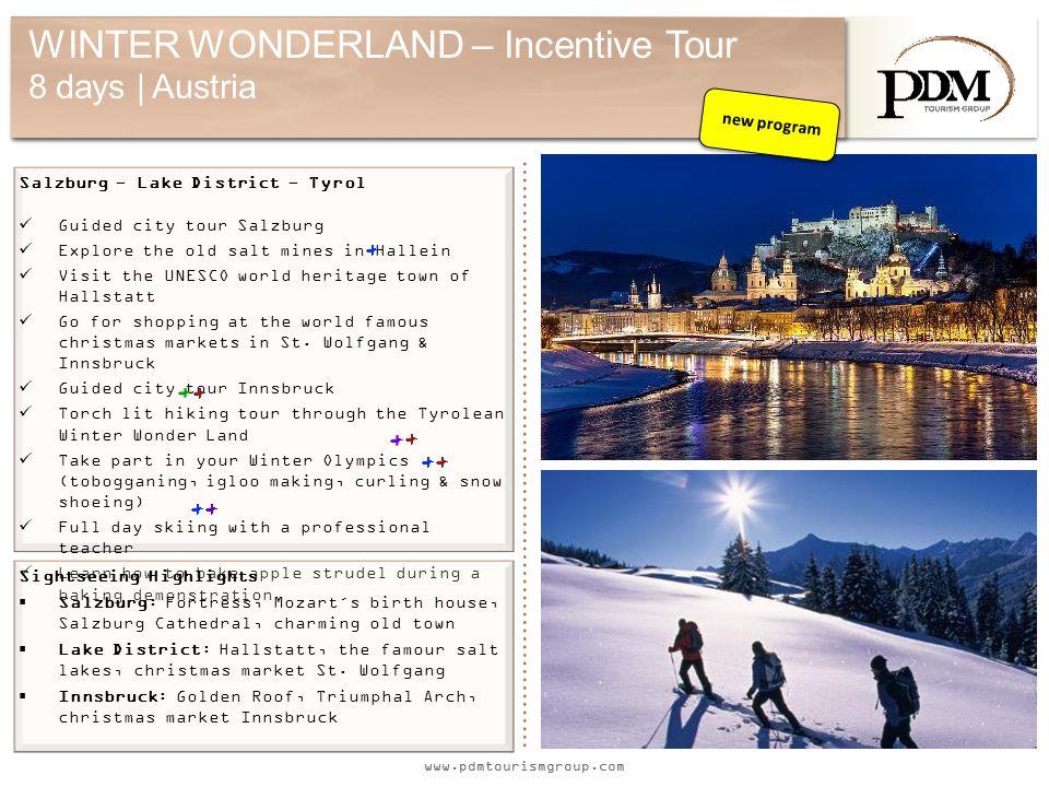 www.pdmtourismgroup.com WINTER WONDERLAND – Incentive Tour 8 days | Austria Salzburg - Lake District - Tyrol Guided city tour Salzburg Explore the old