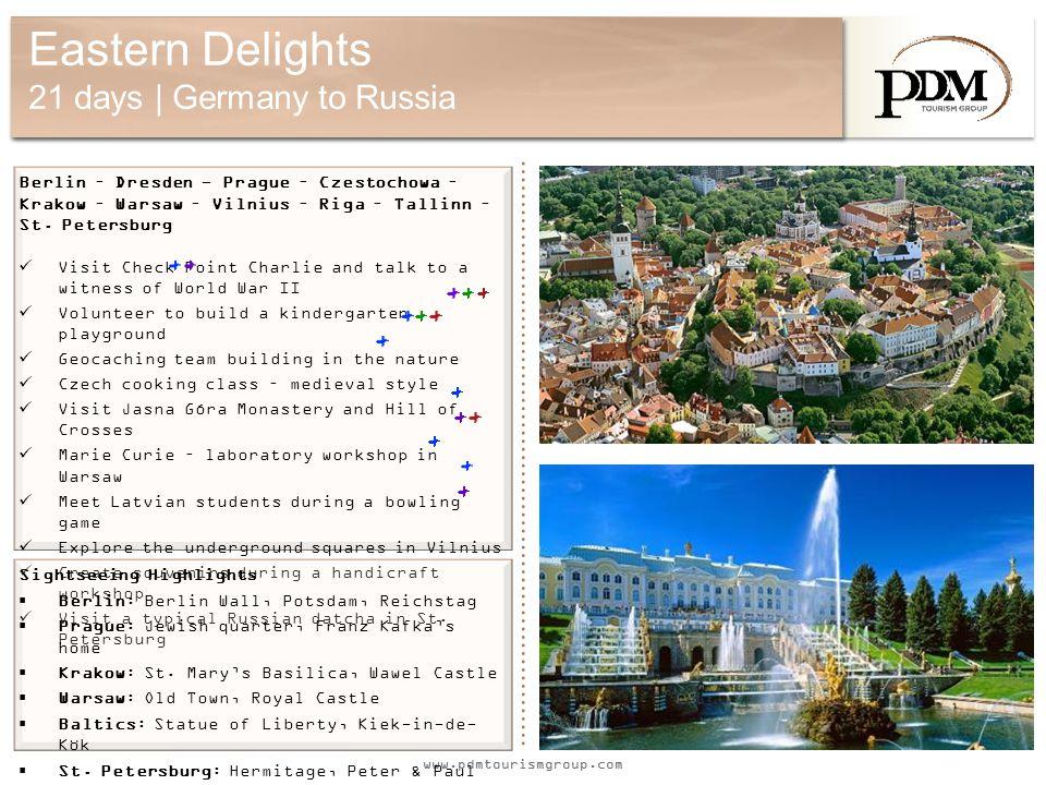 www.pdmtourismgroup.com Eastern Delights 21 days | Germany to Russia Berlin – Dresden - Prague – Czestochowa – Krakow – Warsaw – Vilnius – Riga – Tallinn – St.