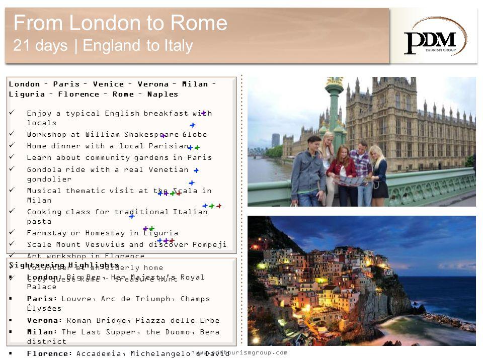 www.pdmtourismgroup.com From London to Rome 21 days | England to Italy London – Paris – Venice – Verona – Milan – Liguria – Florence – Rome – Naples E