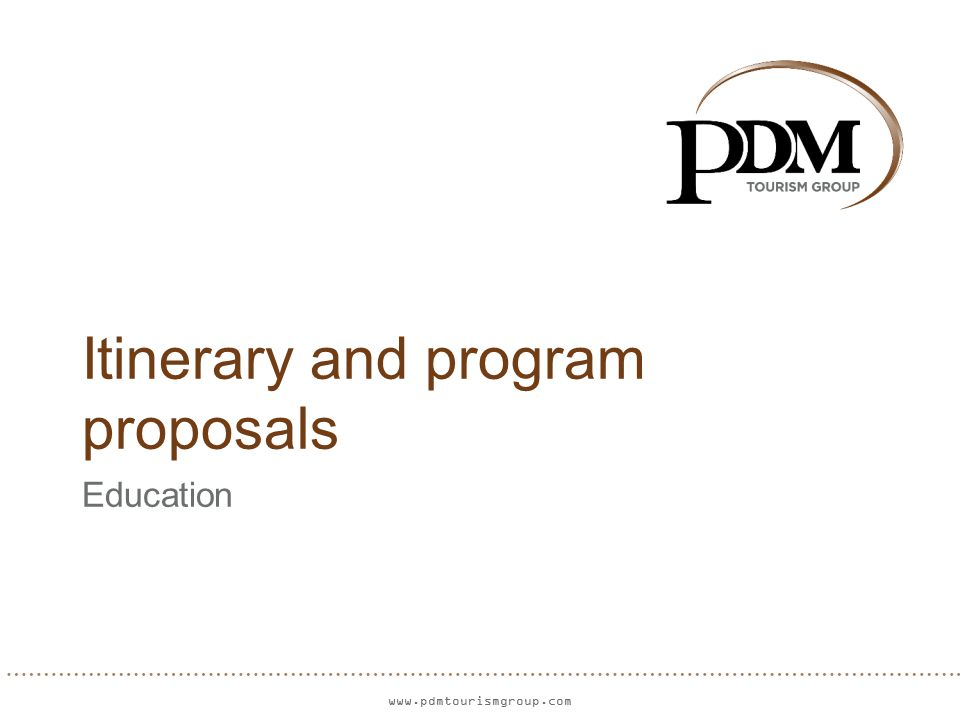 www.pdmtourismgroup.com Itinerary and program proposals Education