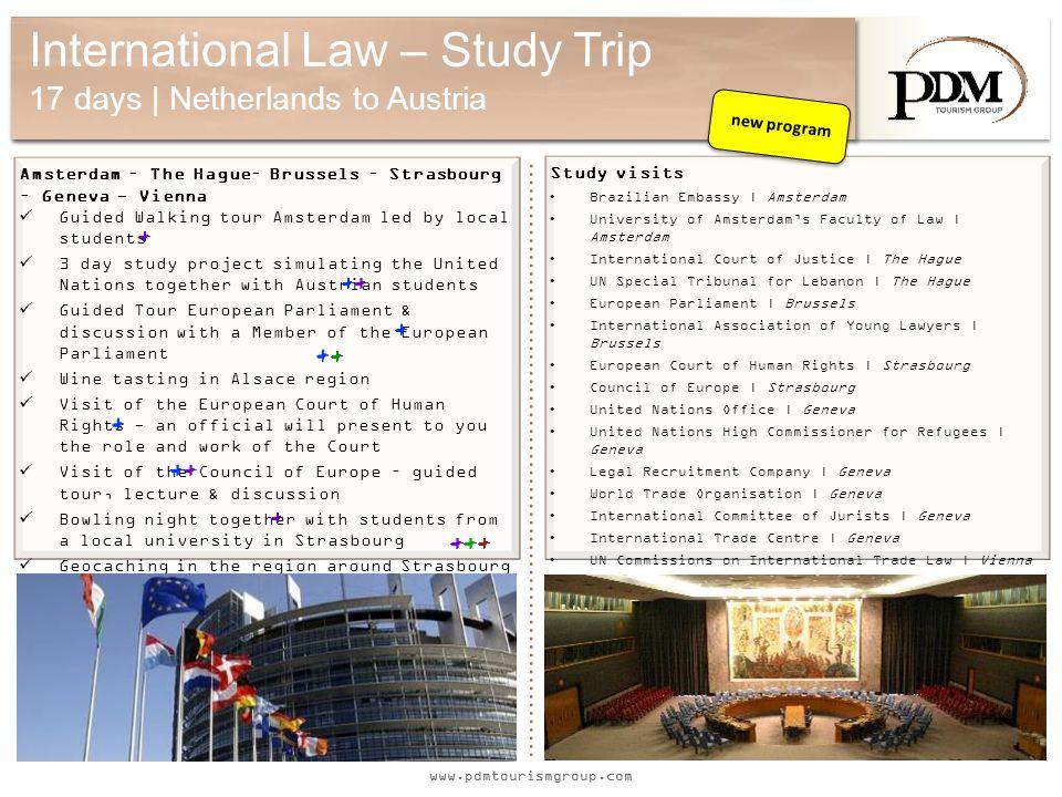 www.pdmtourismgroup.com International Law – Study Trip 17 days | Netherlands to Austria Amsterdam – The Hague– Brussels – Strasbourg – Geneva - Vienna