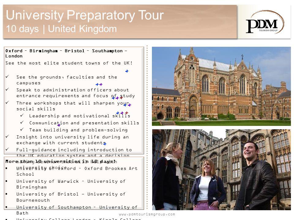 www.pdmtourismgroup.com University Preparatory Tour 10 days | United Kingdom Oxford – Birmingham – Bristol – Southampton - London See the most elite student towns of the UK.