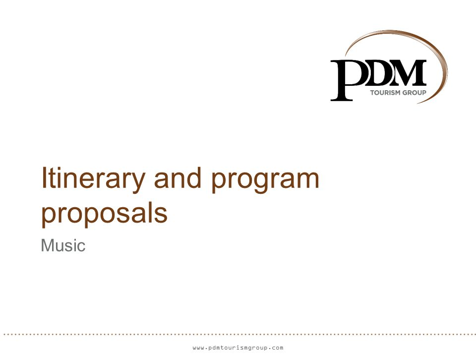 www.pdmtourismgroup.com Itinerary and program proposals Music