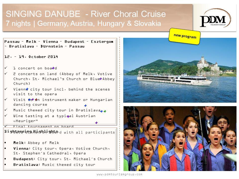 www.pdmtourismgroup.com SINGING DANUBE - River Choral Cruise 7 nights | Germany, Austria, Hungary & Slovakia Passau – Melk – Vienna – Budapest – Esztergom – Bratislava – Dürnstein – Passau 12.