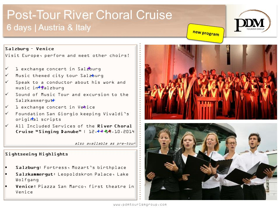 www.pdmtourismgroup.com Post-Tour River Choral Cruise 6 days | Austria & Italy Salzburg – Venice Visit Europe, perform and meet other choirs! 1 exchan