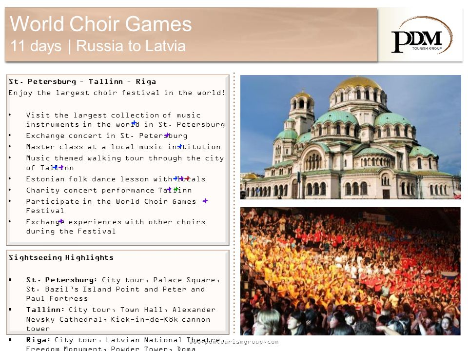 www.pdmtourismgroup.com World Choir Games 11 days | Russia to Latvia St. Petersburg – Tallinn – Riga Enjoy the largest choir festival in the world! Vi