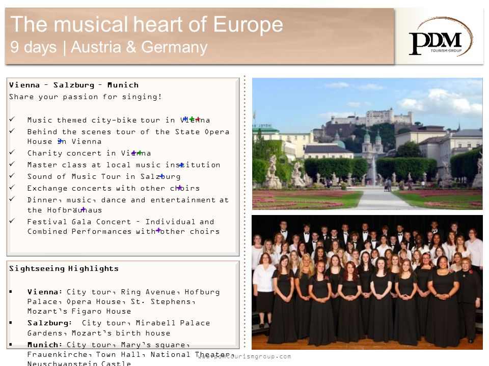 www.pdmtourismgroup.com The musical heart of Europe 9 days | Austria & Germany Vienna – Salzburg – Munich Share your passion for singing.